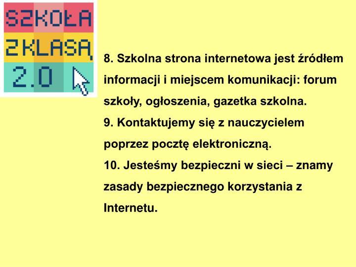 8. Szkolna strona internetowa jest źródłem informacji i miejscem komunikacji: forum szkoły, ogłoszenia, gazetka szkolna.