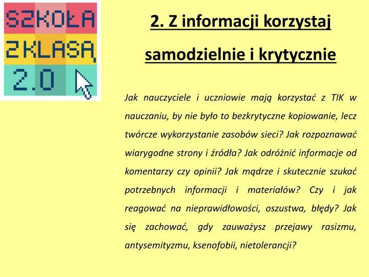 2. Z informacji korzystaj samodzielnie i krytycznie