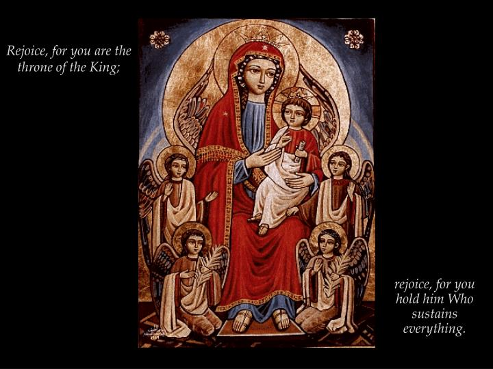 Rejoice, for you are the throne of the King