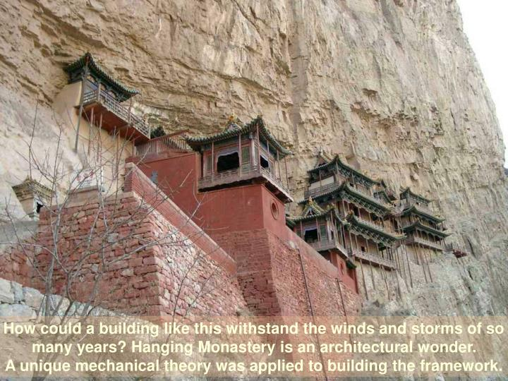 How could a building like this withstand the winds and storms of so many years? Hanging Monastery is an architectural wonder.
