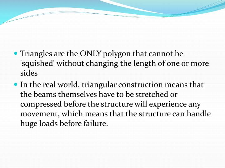Triangles are the ONLY polygon that cannot be 'squished' without changing the length of one or more