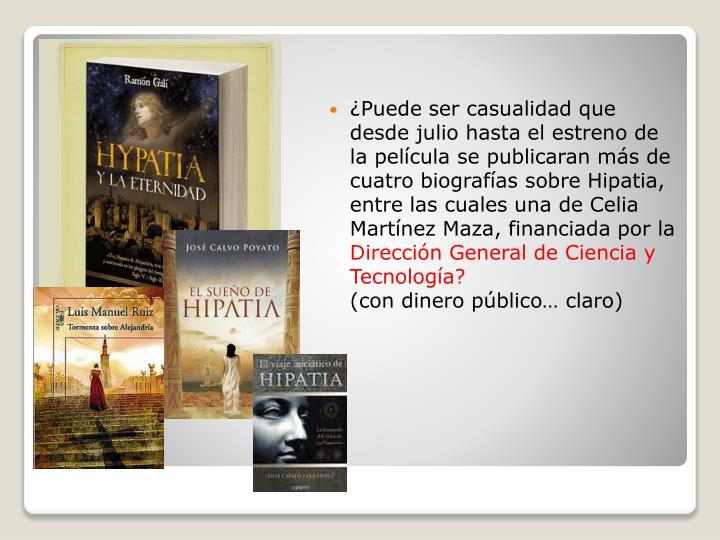 ¿Puede ser casualidad que desde julio hasta el estreno de la película se publicaran más de cuatro biografías sobre Hipatia, entre las cuales una de Celia Martínez Maza, financiada por la
