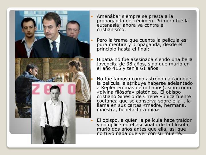 Amenábar siempre se presta a la propaganda del régimen. Primero fue la eutanasia; ahora va contra el cristianismo.