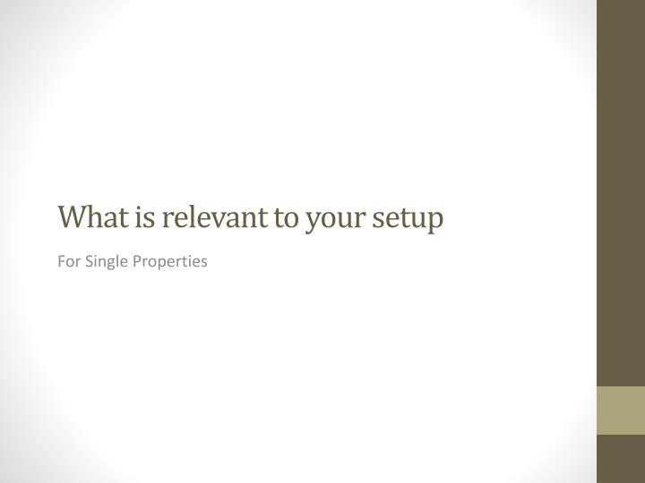 What is relevant to your setup