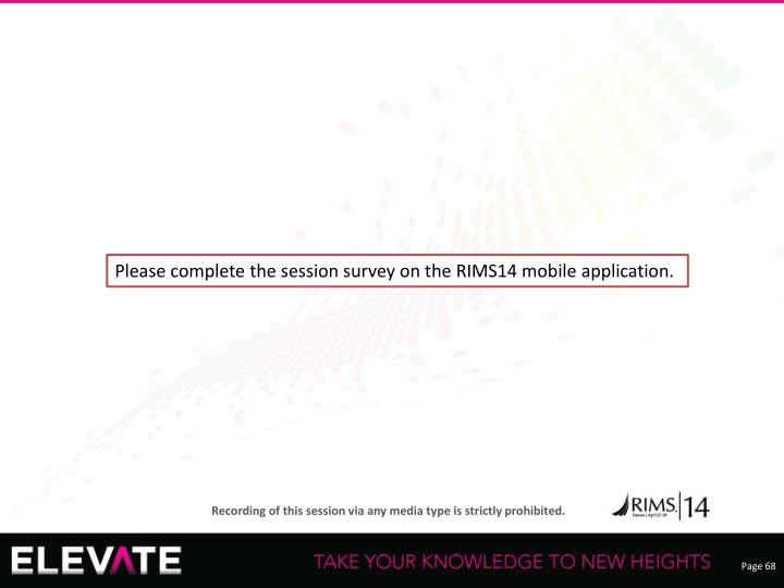 Please complete the session survey on the RIMS14 mobile application.