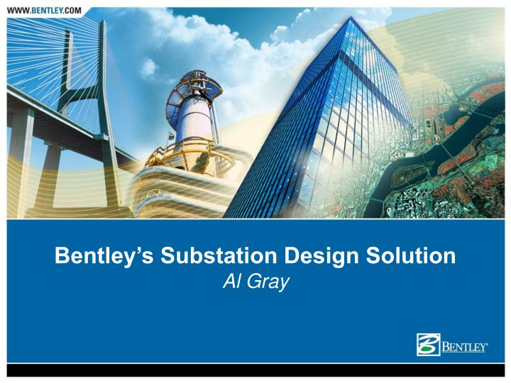 Bentley s substation design solution al gray