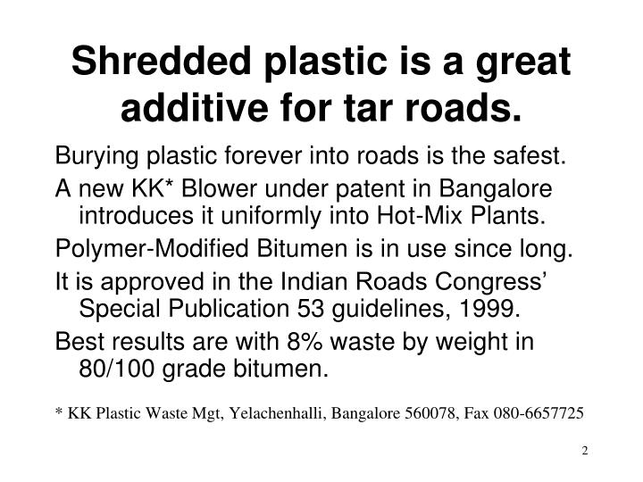 Shredded plastic is a great additive for tar roads.