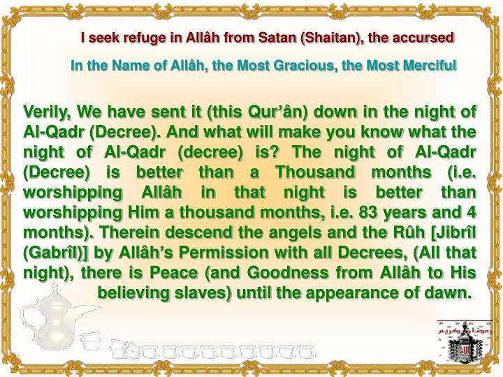 I seek refuge in Allâh from Satan (Shaitan), the accursed