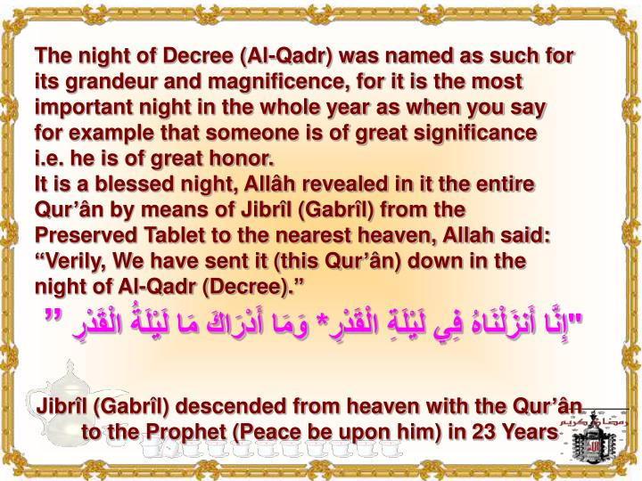 The night of Decree (Al-Qadr) was named as such for its grandeur and magnificence, for it is the most important night in the whole year as when you say for example that someone is of great significance i.e. he is of great honor.