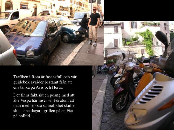 Trafiken i Rom r fasansfull och vr guidebok avrder bestmt frn att ens tnka p Avis och Hertz.