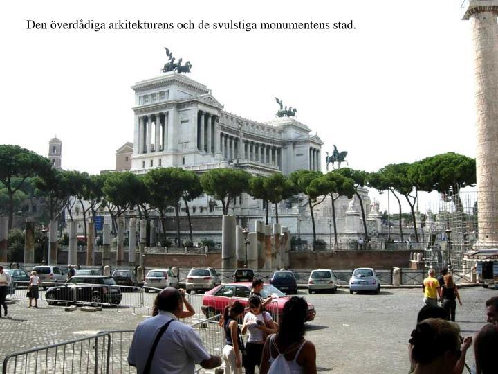 Den verddiga arkitekturens och de svulstiga monumentens stad.