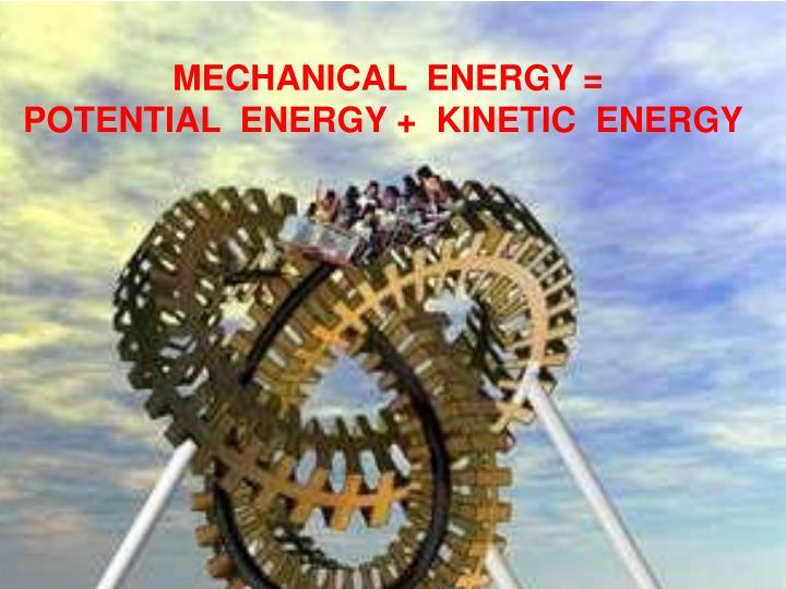MECHANICAL  ENERGY =