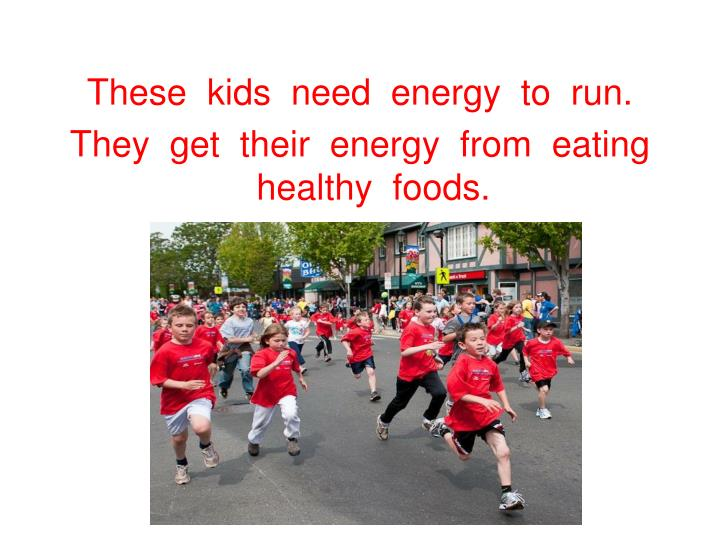 These  kids  need  energy  to  run.