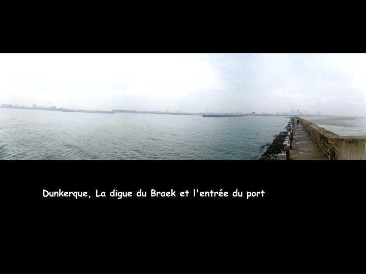 Dunkerque, La digue du Braek et l'entrée du port