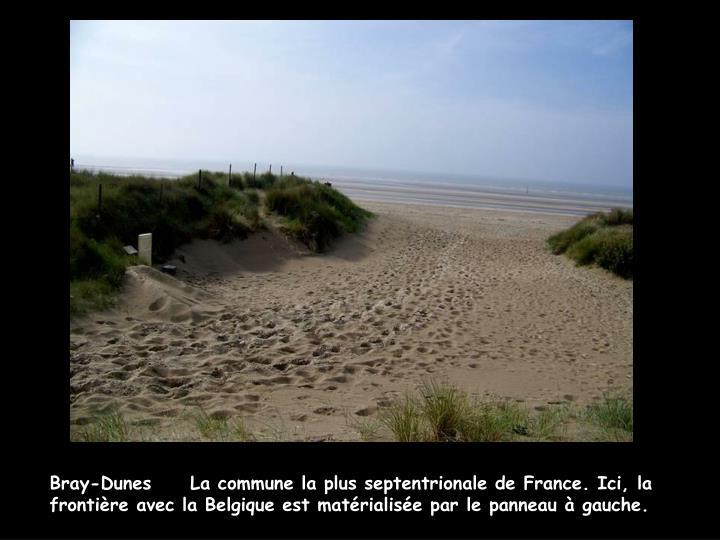 Bray-Dunes     La commune la plus septentrionale de France. Ici, la frontière avec la Belgique est matérialisée par le panneau à gauche.