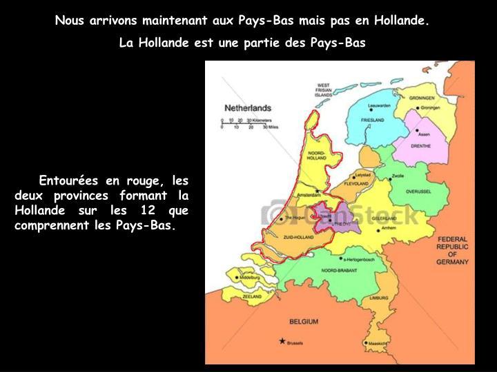 Nous arrivons maintenant aux Pays-Bas mais pas en Hollande.