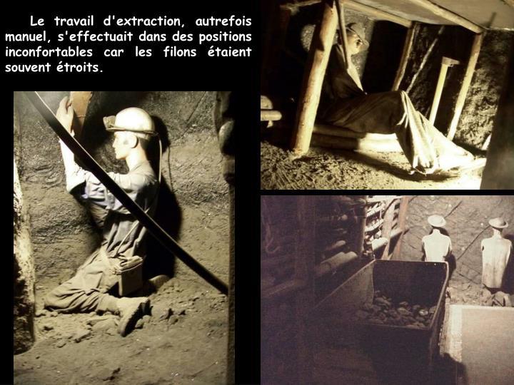 Le travail d'extraction, autrefois manuel, s'effectuait dans des positions inconfortables car les filons étaient souvent étroits.