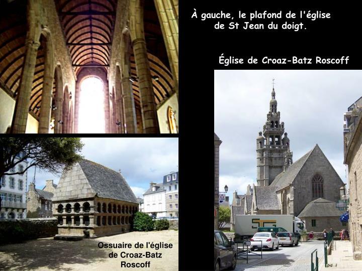 À gauche, le plafond de l'église de St Jean du doigt.