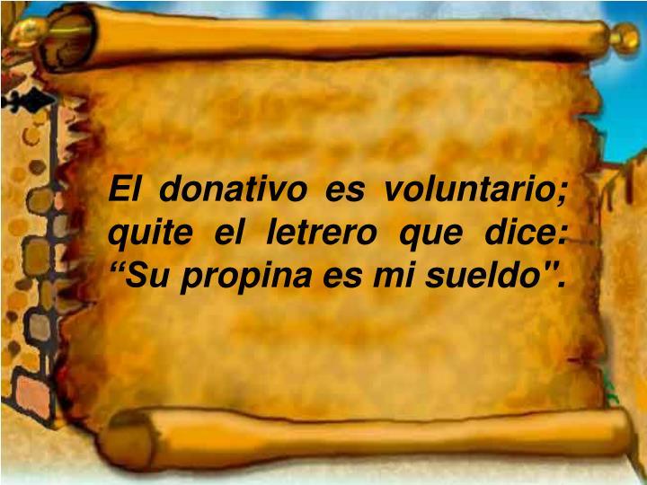 """El donativo es voluntario; quite el letrero que dice: """"Su propina es mi sueldo""""."""