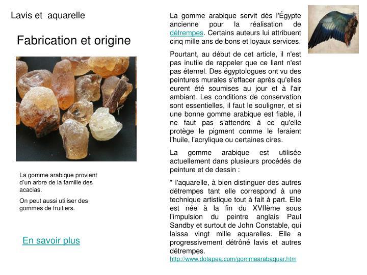 La gomme arabique servit dès l'Égypte ancienne pour la réalisation de