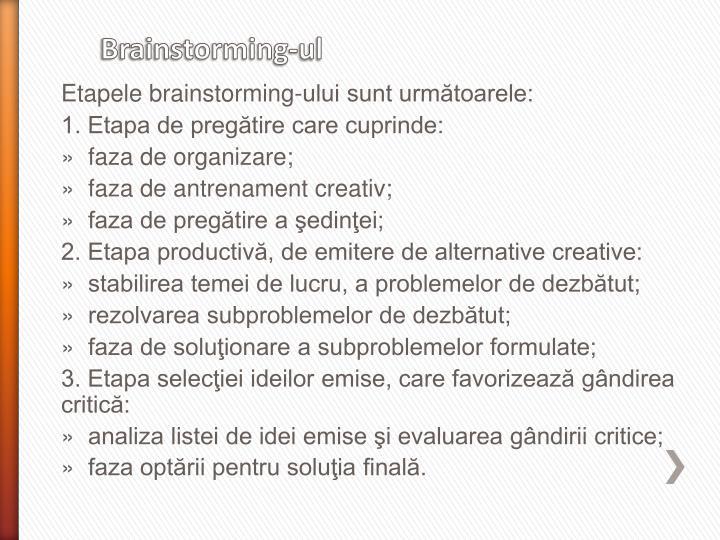 Etapele brainstorming-ului sunt următoarele: