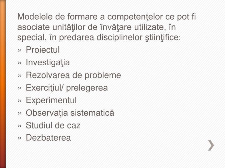 Modelele de formare a competenţelor ce pot fi asociate unităţilor de învăţare utilizate, în special, în predarea disciplinelor