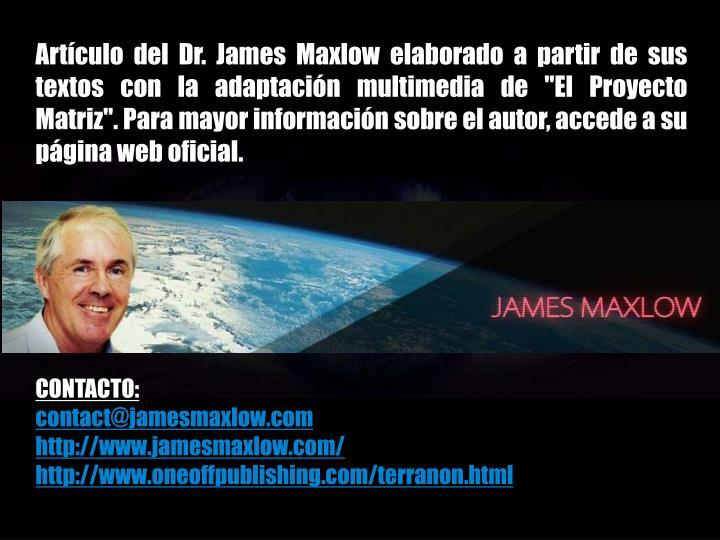 """Artículo del Dr. James Maxlow elaborado a partir de sus textos con la adaptación multimedia de """"El Proyecto Matriz"""". Para mayor información sobre el autor, accede a su página web oficial."""
