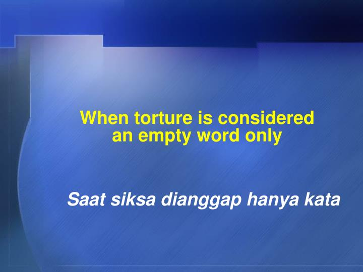 When torture is considered         an empty word only