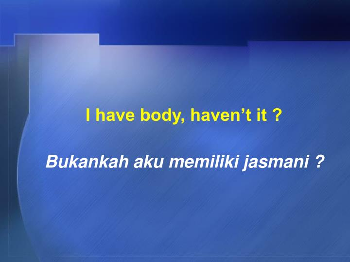 I have body, haven't it ?