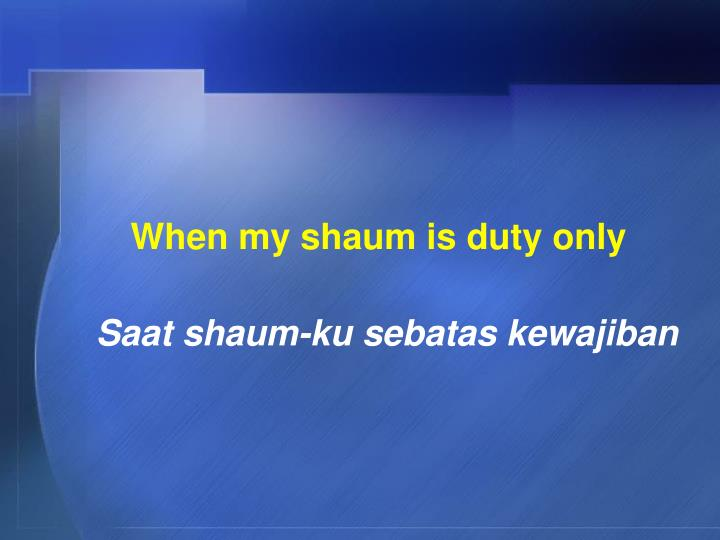 When my shaum is duty only