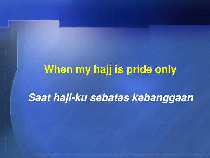 When my hajj is pride only