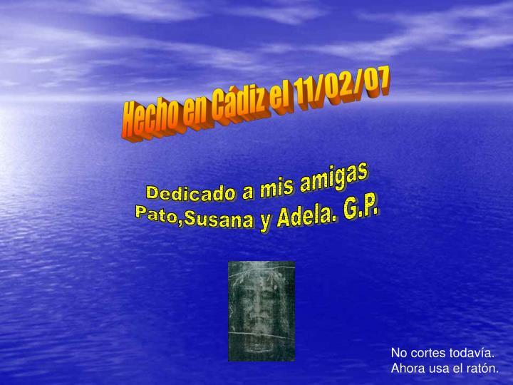 Hecho en Cádiz el 11/02/07