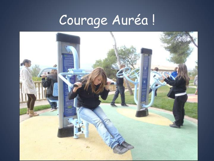 Courage Auréa !