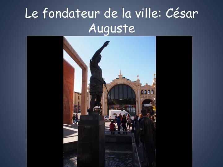 Le fondateur de la ville: César Auguste