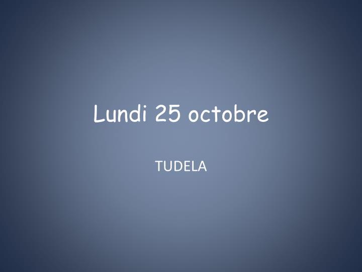Lundi 25 octobre