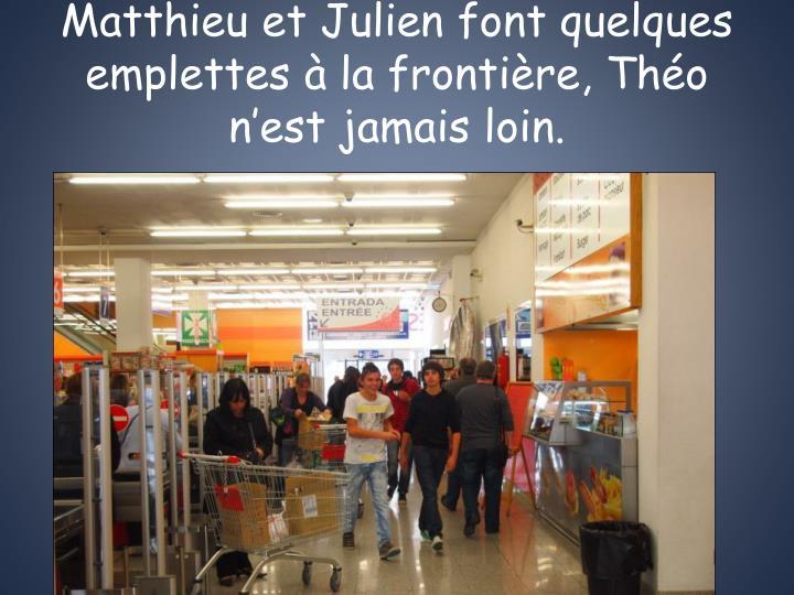 Matthieu et Julien font quelques emplettes à la frontière, Théo n'est jamais loin.