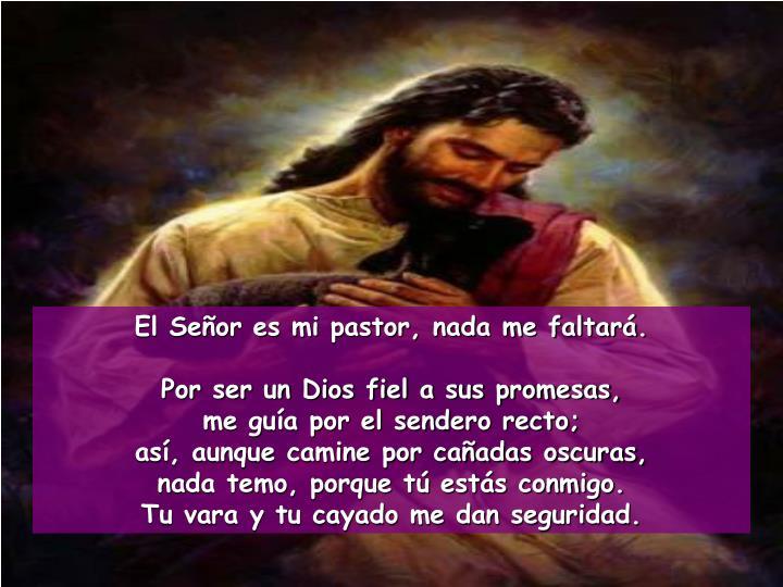 El Señor es mi pastor, nada me faltará.