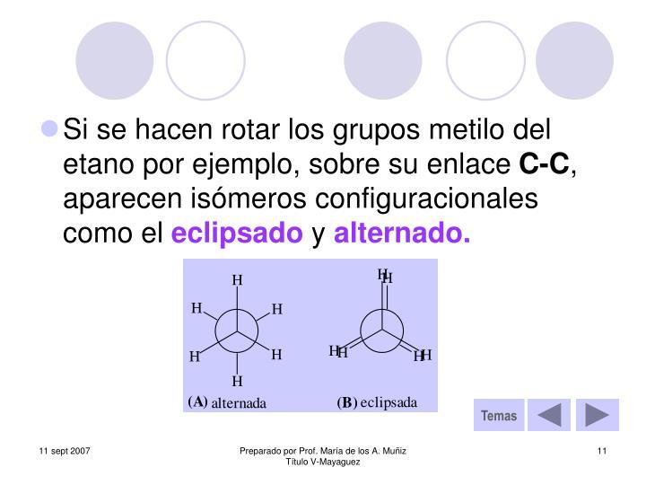 Si se hacen rotar los grupos metilo del etano por ejemplo, sobre su enlace
