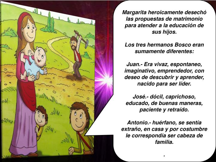 Margarita heroicamente desechó las propuestas de matrimonio  para atender a la educación de sus hijos.