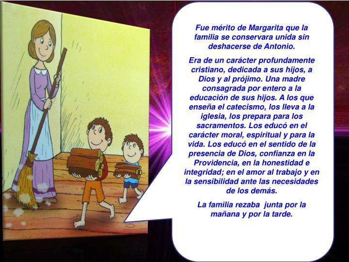 Fue mérito de Margarita que la familia se conservara unida sin deshacerse de Antonio.