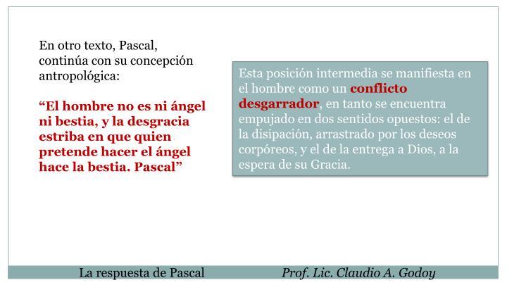 En otro texto, Pascal, continúa con su concepción antropológica:
