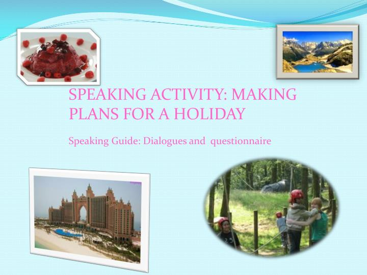 SPEAKING ACTIVITY: MAKING PLANS FOR A HOLIDAY