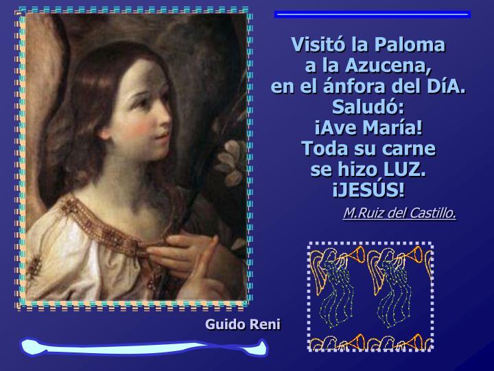 Visitó la Paloma                   a la Azucena,                           en el ánfora del DíA. Saludó: