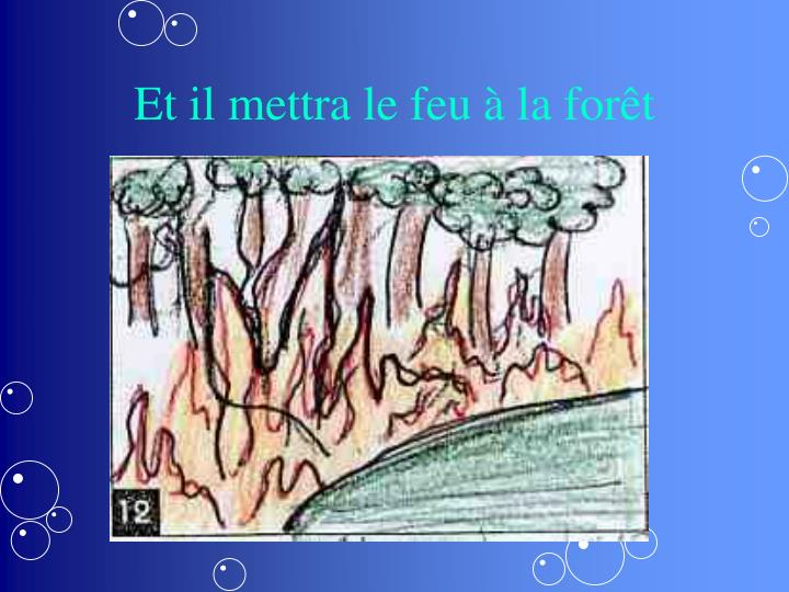 Et il mettra le feu à la forêt