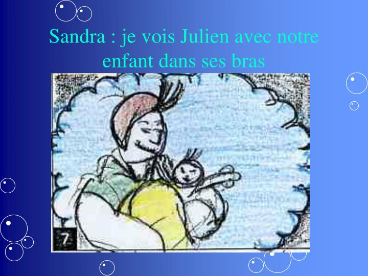 Sandra : je vois Julien avec notre enfant dans ses bras
