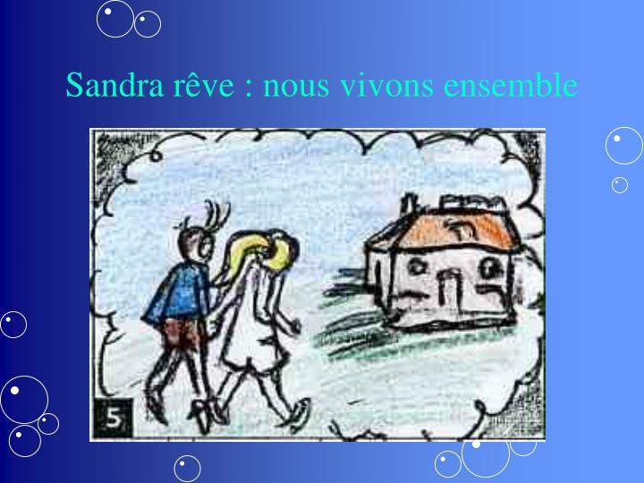 Sandra rêve : nous vivons ensemble