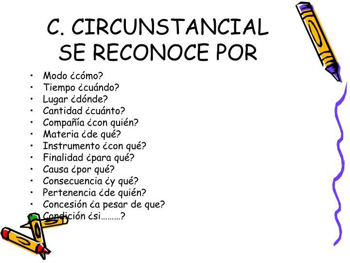 C. CIRCUNSTANCIAL SE RECONOCE POR