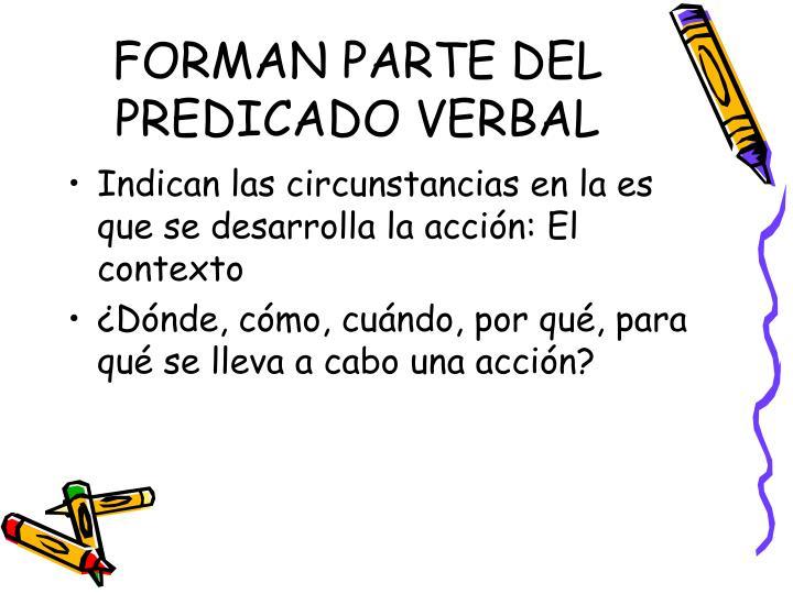 FORMAN PARTE DEL PREDICADO VERBAL