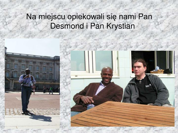 Na miejscu opiekowali się nami Pan Desmond i Pan Krystian