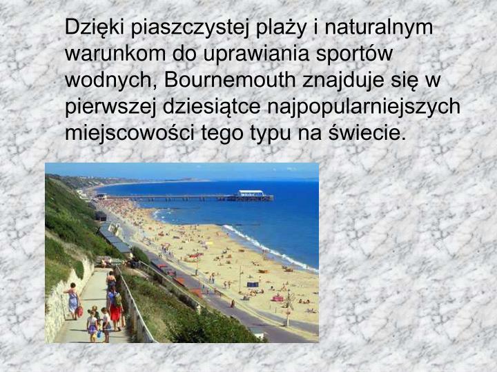 Dzięki piaszczystej plaży i naturalnym warunkom do uprawiania sportów wodnych, Bournemouth znajduje się w pierwszej dziesiątce najpopularniejszych miejscowości tego typu na świecie.